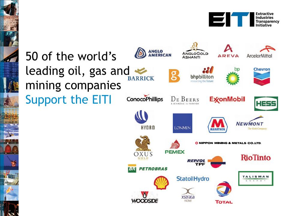 50 of the worlds leading oil, gas and mining companies Support the EITI