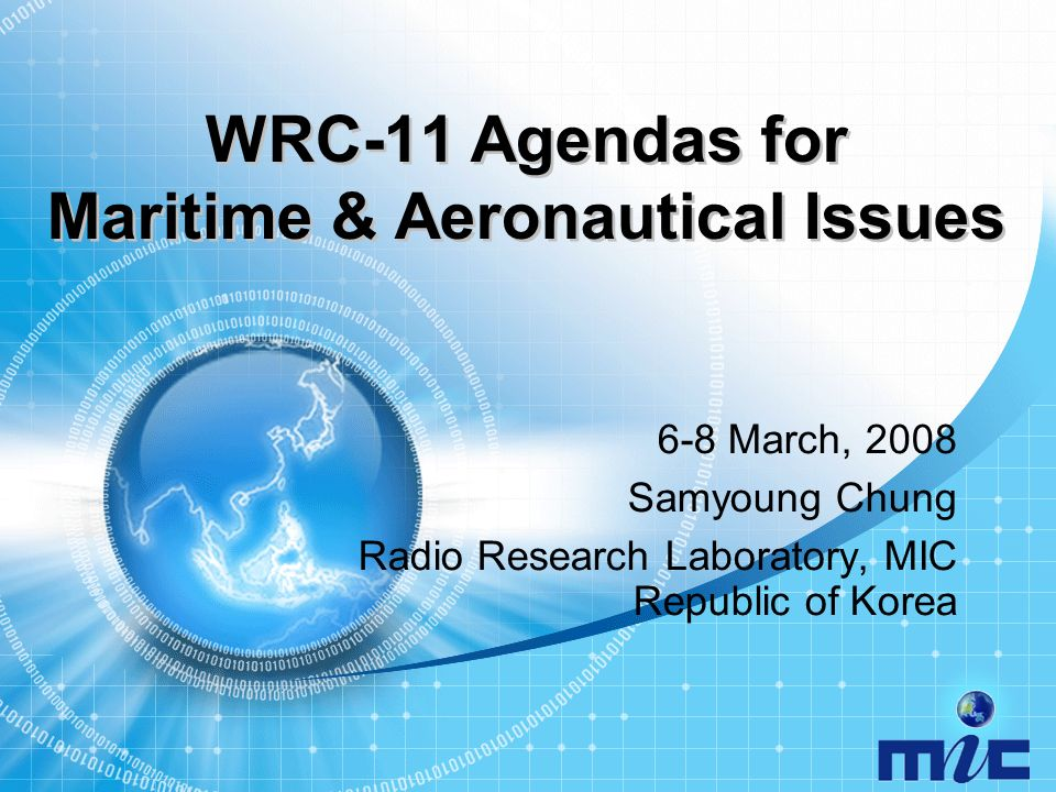 WRC-11 Agendas for Maritime & Aeronautical Issues 6-8 March, 2008 Samyoung Chung Radio Research Laboratory, MIC Republic of Korea