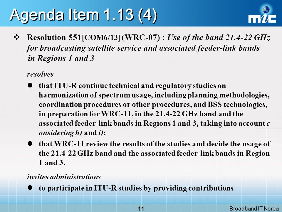 Broadband IT Korea 10 Agenda Item 1.13 (3) Agenda Item 1.13 RCC/16/68 examination of planning principles and technical parameters for possible future planning for the broadcasting-satellite service in the 21.4-22.0 GHz band in Regions 1 and 3, taking into account Resolution 507 (WARC 79) ASP/41A28 /392 to consider the results of ITU-R studies in accordance with Res.