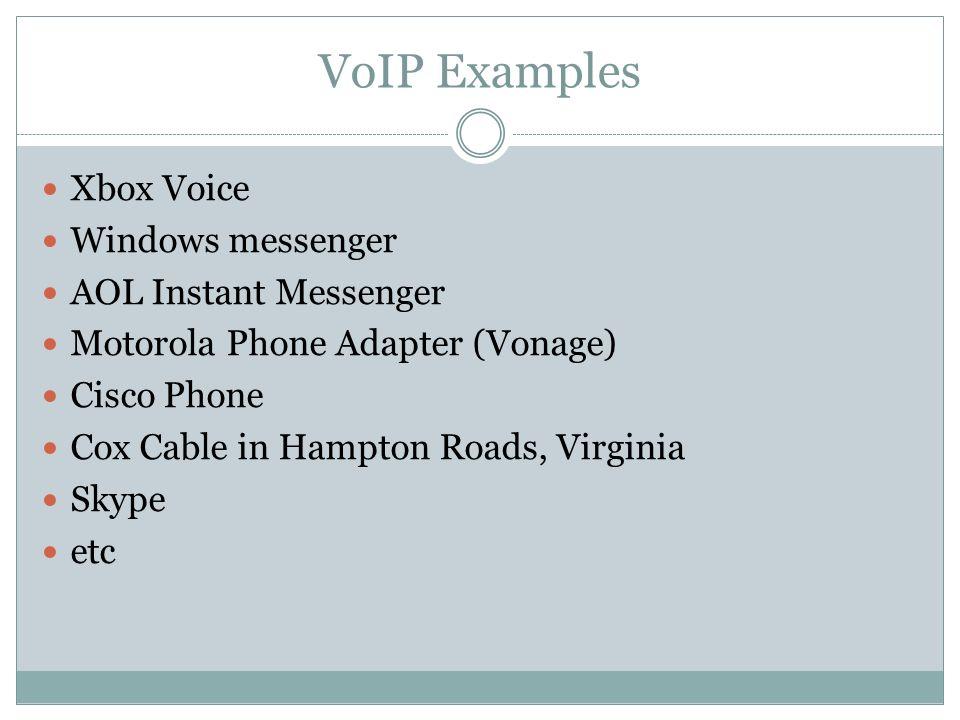 VoIP Examples Xbox Voice Windows messenger AOL Instant Messenger Motorola Phone Adapter (Vonage) Cisco Phone Cox Cable in Hampton Roads, Virginia Skyp