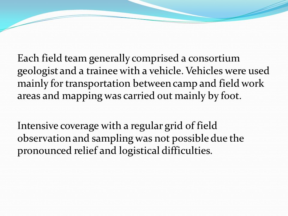 Each field team generally comprised a consortium geologist and a trainee with a vehicle. Vehicles were used mainly for transportation between camp and