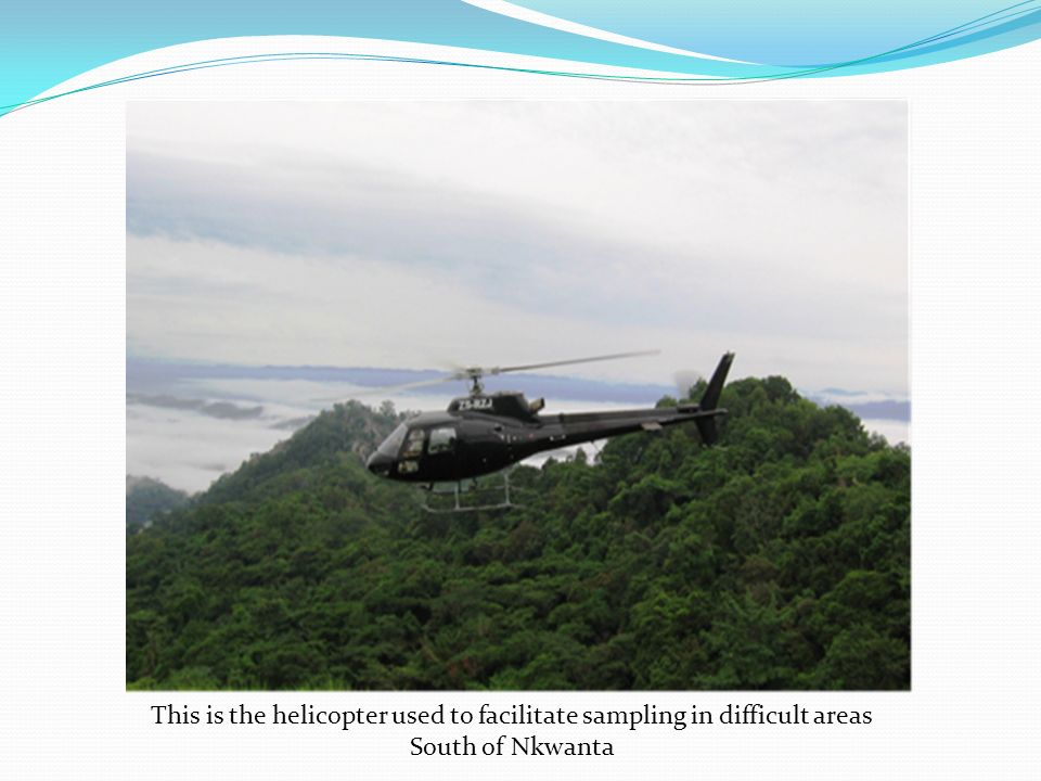 This is the helicopter used to facilitate sampling in difficult areas South of Nkwanta