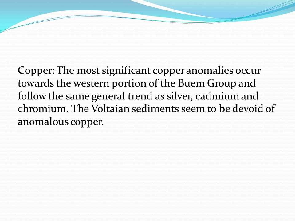 Copper: The most significant copper anomalies occur towards the western portion of the Buem Group and follow the same general trend as silver, cadmium