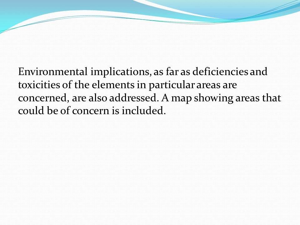 Environmental implications, as far as deficiencies and toxicities of the elements in particular areas are concerned, are also addressed. A map showing