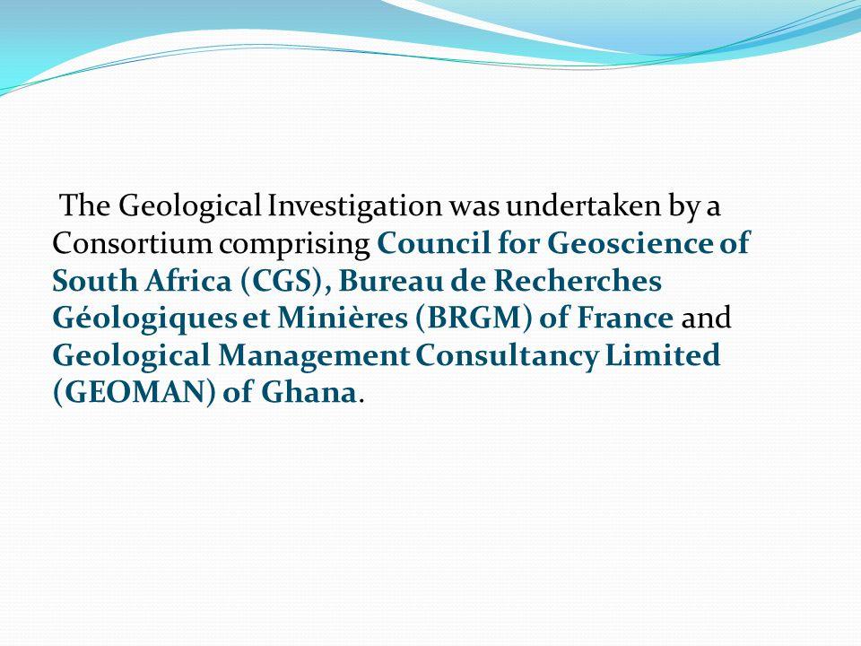 The Geological Investigation was undertaken by a Consortium comprising Council for Geoscience of South Africa (CGS), Bureau de Recherches Géologiques