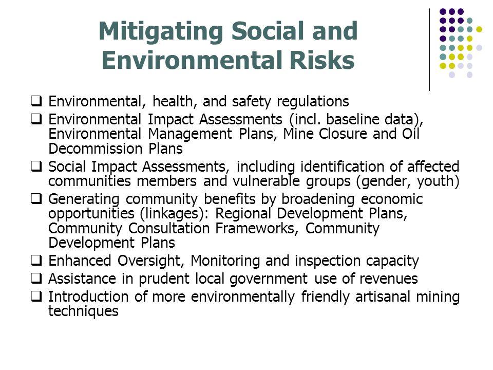 Mitigating Social and Environmental Risks Environmental, health, and safety regulations Environmental Impact Assessments (incl. baseline data), Enviro