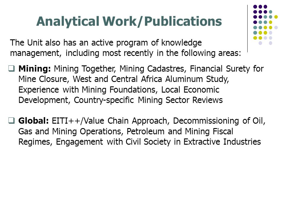 Analytical Work/Publications The Unit also has an active program of knowledge management, including most recently in the following areas: Mining: Mini