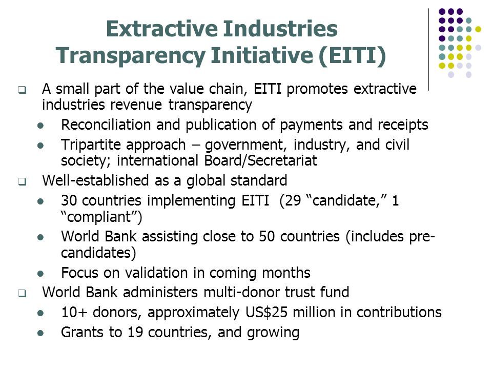 Extractive Industries Transparency Initiative (EITI) A small part of the value chain, EITI promotes extractive industries revenue transparency Reconci
