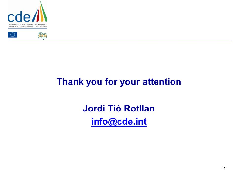 26 Thank you for your attention Jordi Tió Rotllan info@cde.int