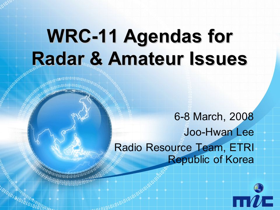 WRC-11 Agendas for Radar & Amateur Issues 6-8 March, 2008 Joo-Hwan Lee Radio Resource Team, ETRI Republic of Korea