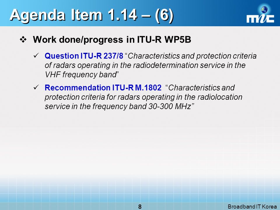 Broadband IT Korea 8 Agenda Item 1.14 – (6) Work done/progress in ITU-R WP5B Question ITU-R 237/8 Characteristics and protection criteria of radars op