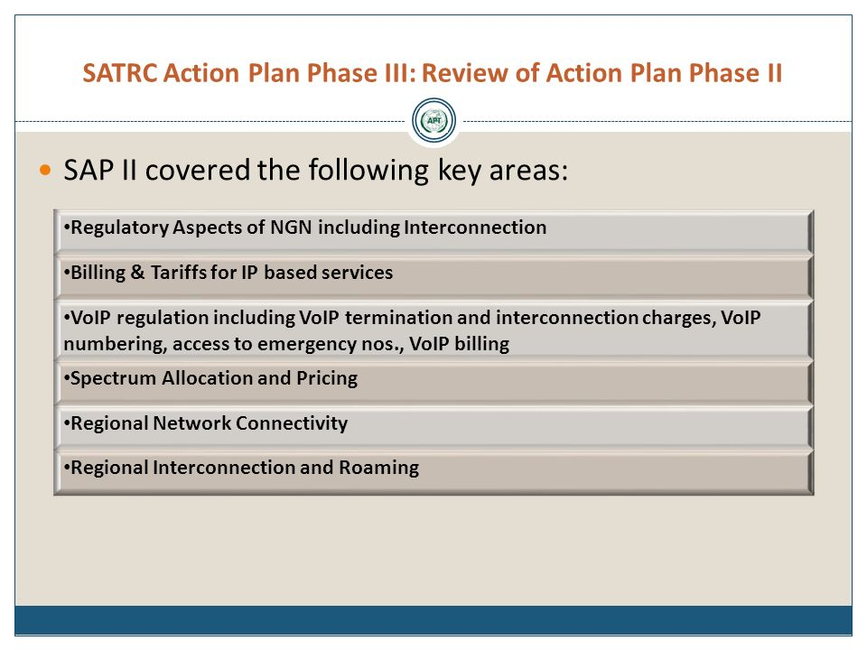 SATRC Action Plan Phase III: Review of Action Plan Phase II SAP II covered the following key areas: