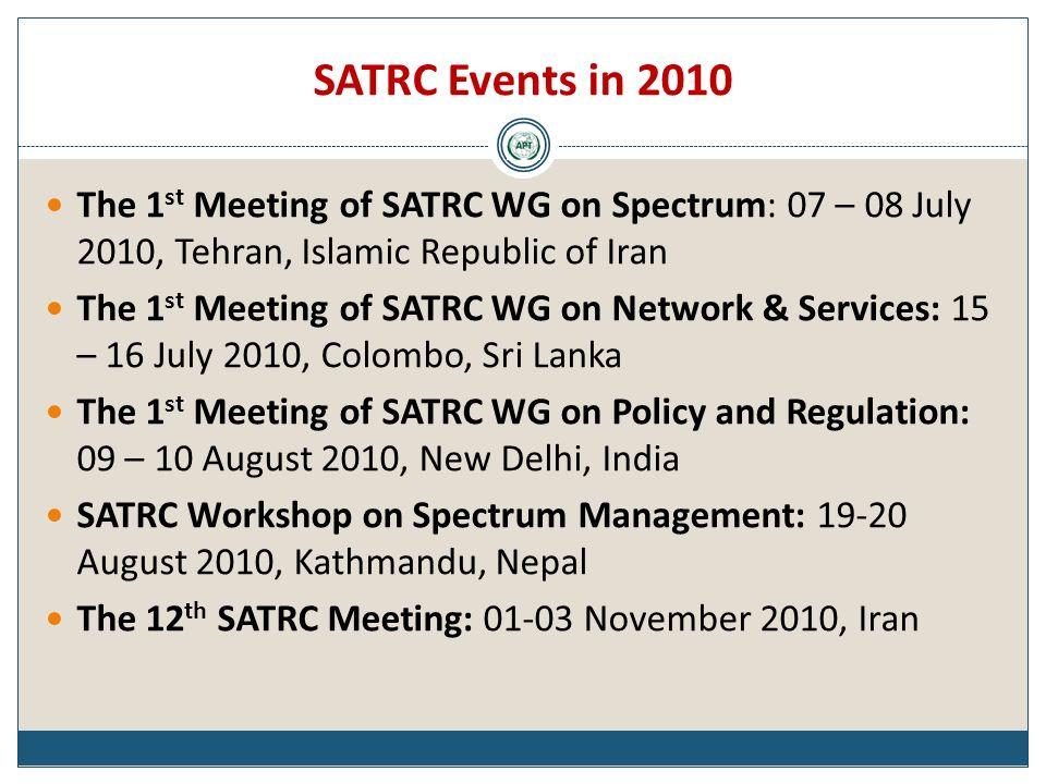 SATRC Events in 2010 The 1 st Meeting of SATRC WG on Spectrum: 07 – 08 July 2010, Tehran, Islamic Republic of Iran The 1 st Meeting of SATRC WG on Net