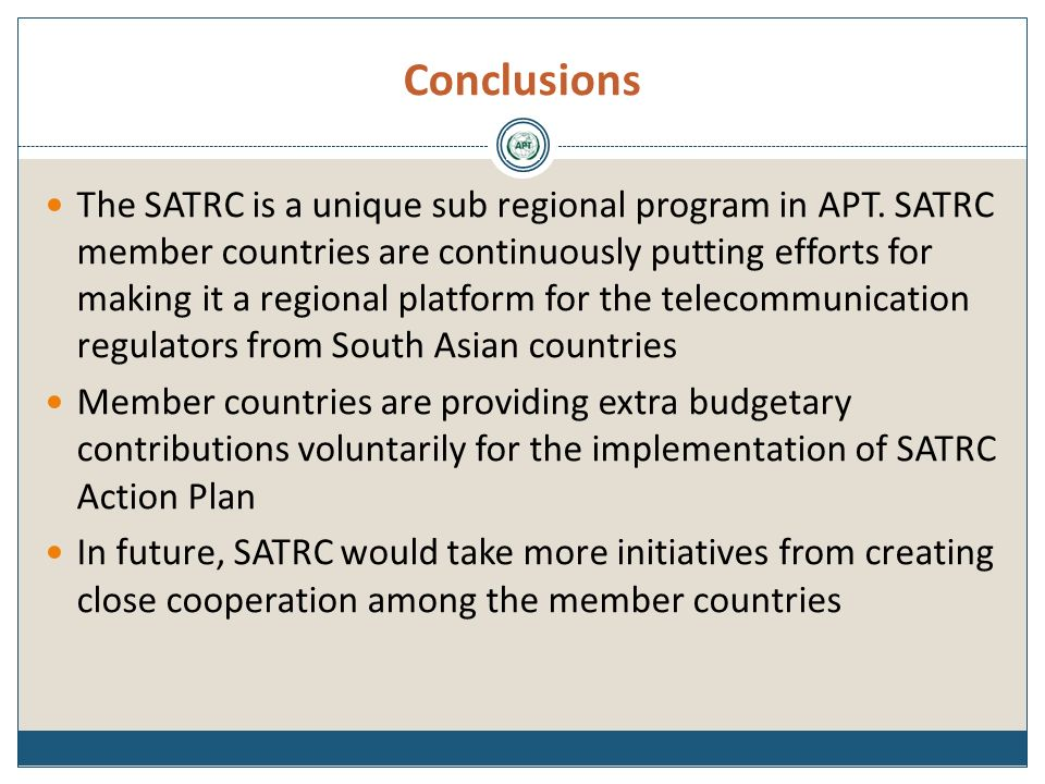 Conclusions The SATRC is a unique sub regional program in APT.