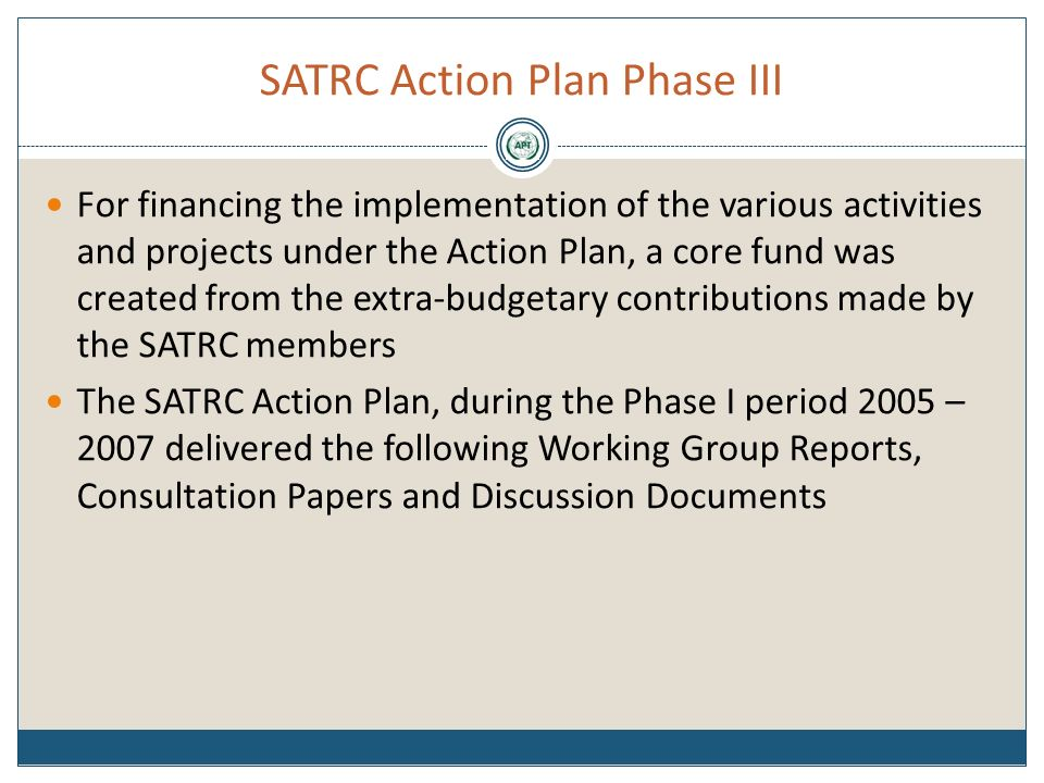 SATRC Action Plan Phase III For financing the implementation of the various activities and projects under the Action Plan, a core fund was created fro