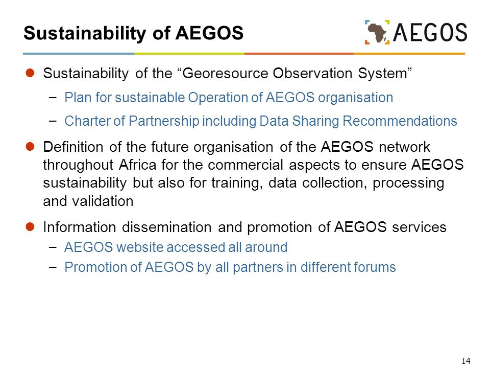 14 Sustainability of AEGOS Sustainability of the Georesource Observation System – Plan for sustainable Operation of AEGOS organisation – Charter of Pa