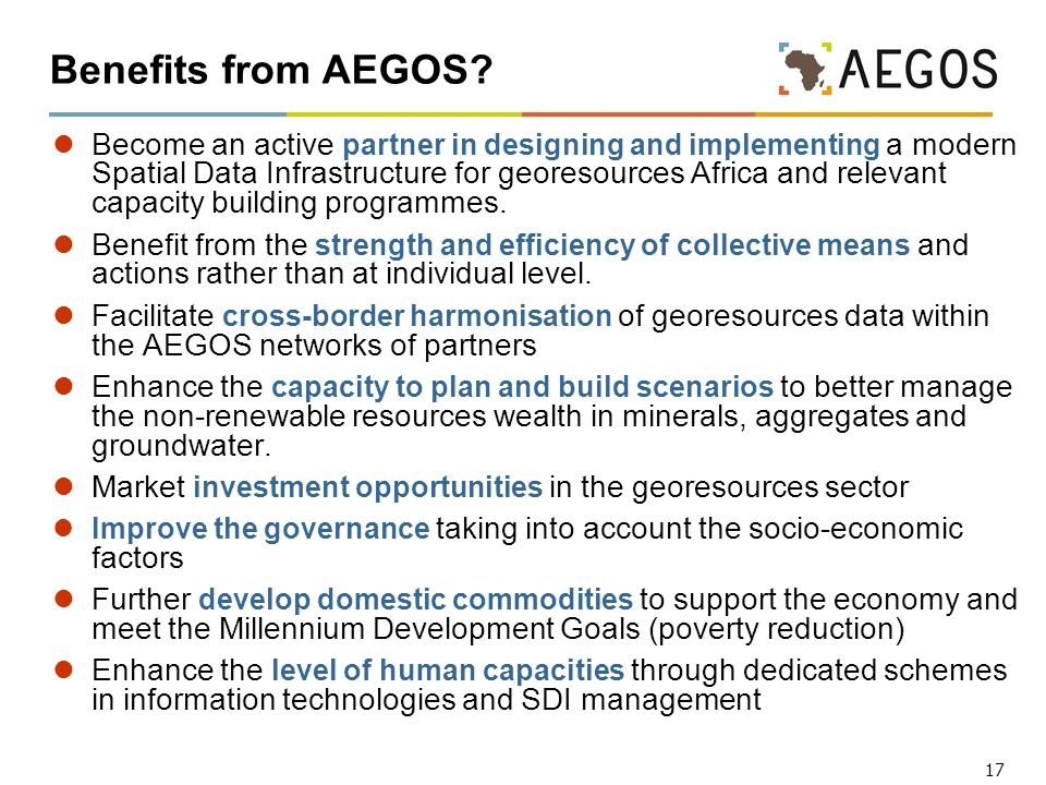 17 Benefits from AEGOS? Become an active partner in designing and implementing a modern Spatial Data Infrastructure for georesources Africa and releva