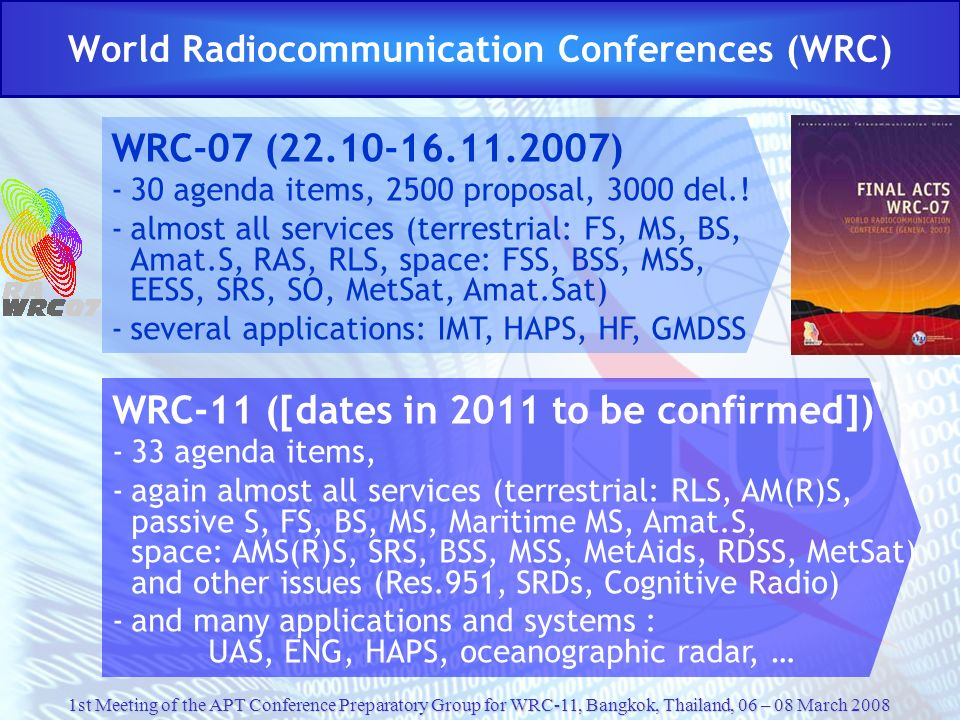 1st Meeting of the APT Conference Preparatory Group for WRC-11, Bangkok, Thailand, 06 – 08 March 2008 World Radiocommunication Conferences (WRC) WRC-0