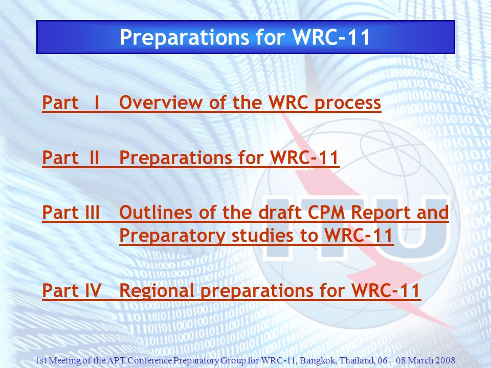 1st Meeting of the APT Conference Preparatory Group for WRC-11, Bangkok, Thailand, 06 – 08 March 2008 Preparations for WRC-11 Part IOverview of the WR