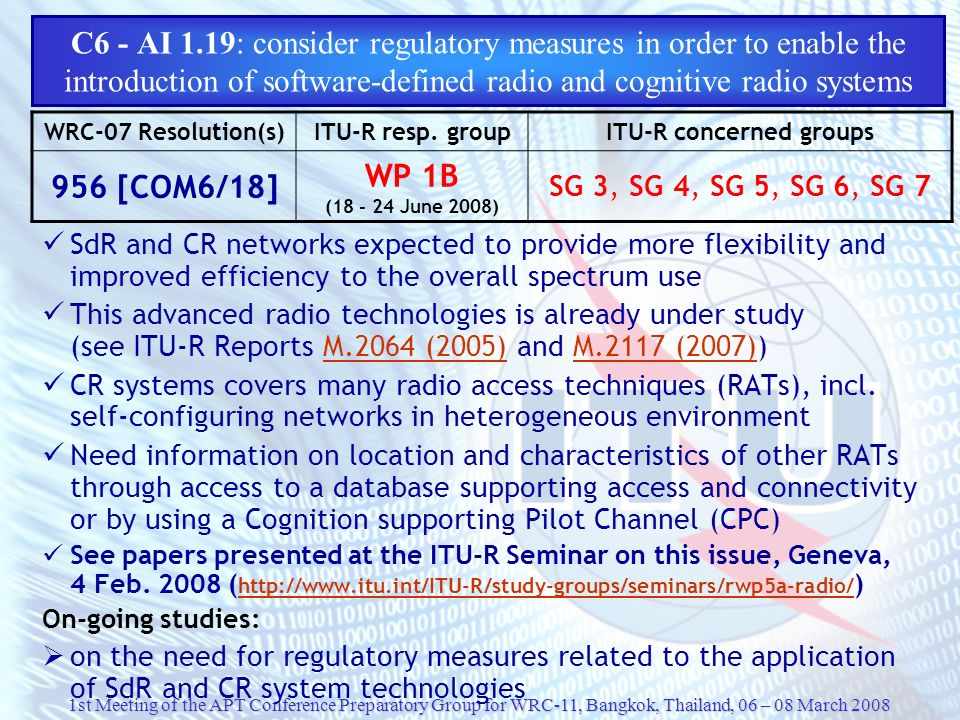1st Meeting of the APT Conference Preparatory Group for WRC-11, Bangkok, Thailand, 06 – 08 March 2008 C6 - AI 1.19: consider regulatory measures in or