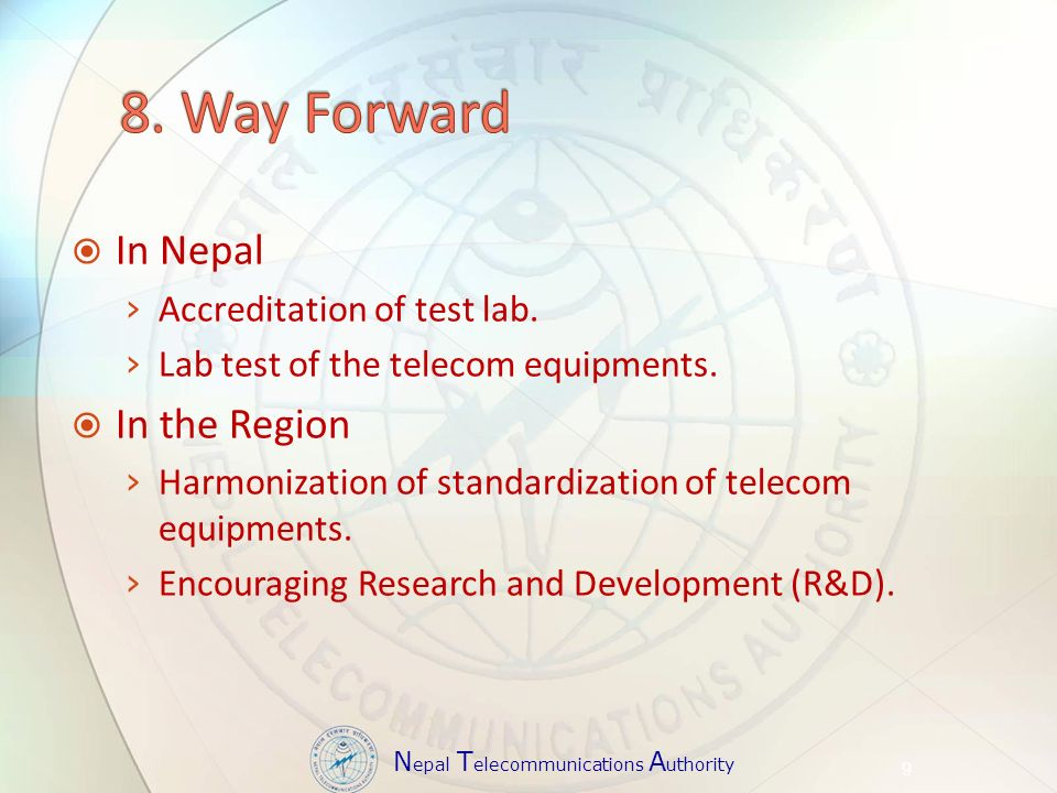 N epal T elecommunications A uthority In Nepal Accreditation of test lab. Lab test of the telecom equipments. In the Region Harmonization of standardi