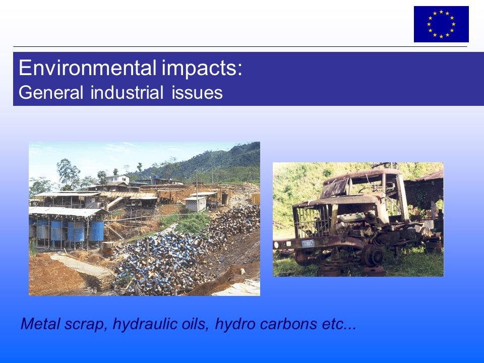 Environmental impacts: General industrial issues Metal scrap, hydraulic oils, hydro carbons etc...