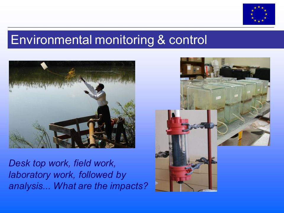 Environmental monitoring & control Desk top work, field work, laboratory work, followed by analysis...