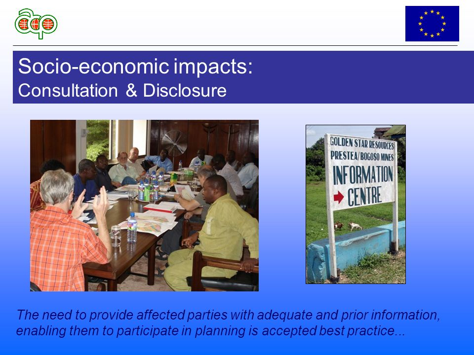 Socio-economic impacts: Consultation & Disclosure The need to provide affected parties with adequate and prior information, enabling them to participate in planning is accepted best practice...