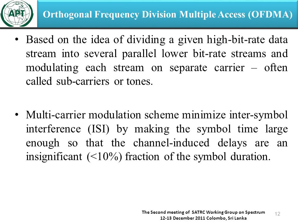 Orthogonal Frequency Division Multiple Access (OFDMA) Based on the idea of dividing a given high-bit-rate data stream into several parallel lower bit-rate streams and modulating each stream on separate carrier – often called sub-carriers or tones.