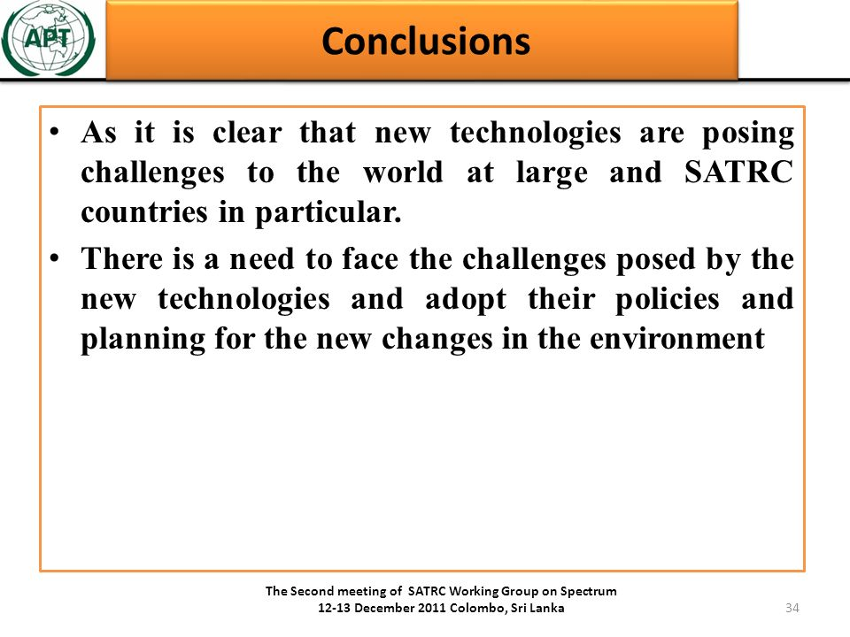 Conclusions As it is clear that new technologies are posing challenges to the world at large and SATRC countries in particular.