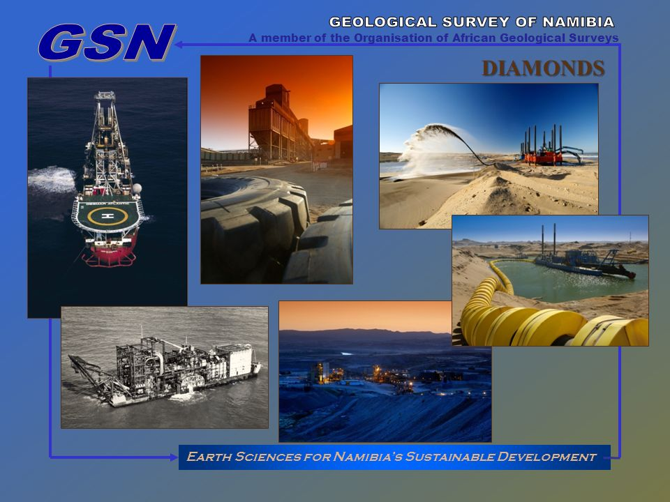 Earth Sciences for Namibias Sustainable Development A member of the Organisation of African Geological Surveys DIAMONDS