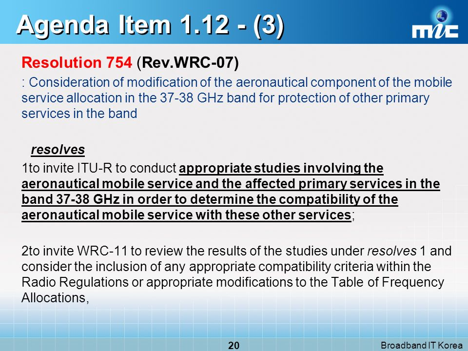 Broadband IT Korea 20 Agenda Item 1.12 - (3) Resolution 754 (Rev.WRC 07) : Consideration of modification of the aeronautical component of the mobile s