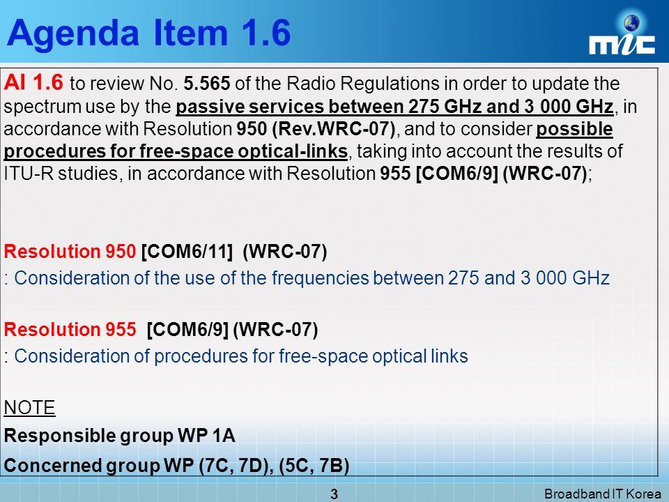 Broadband IT Korea 24 EUR to consider the needs of the meteorological aids service in the frequency range below 20 kHz and take appropriate action, in accordance with Resolution [EUR/10A25/7] (WRC 07); Agenda Item 1.16 - (2) WRC-07 Agenda Item 7.2 WRC-11 AI 1.16 to consider the needs of passive systems for lightning detection in the meteorological aids service, including the possibility of an allocation in the frequency range below 20 kHz, and to take appropriate action, in accordance with Resolution 671 [COM6/16] (WRC 07);