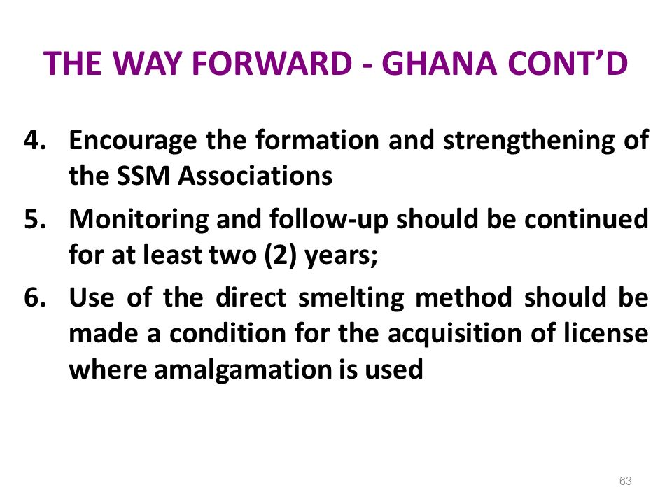 THE WAY FORWARD - GHANA CONTD 4.Encourage the formation and strengthening of the SSM Associations 5.Monitoring and follow-up should be continued for a