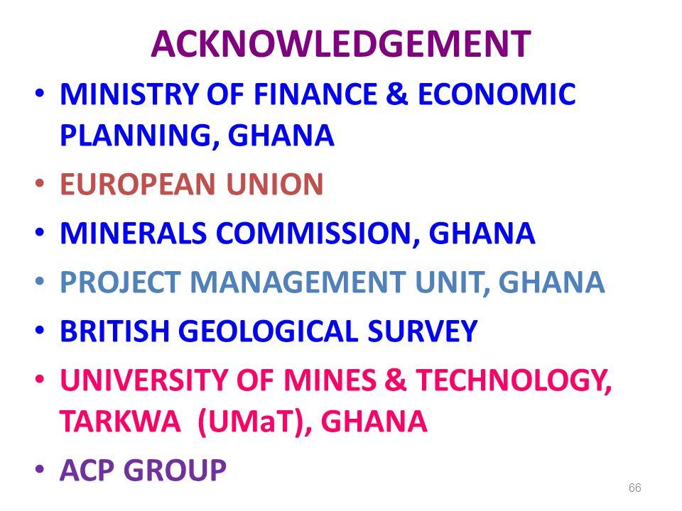 ACKNOWLEDGEMENT MINISTRY OF FINANCE & ECONOMIC PLANNING, GHANA EUROPEAN UNION MINERALS COMMISSION, GHANA PROJECT MANAGEMENT UNIT, GHANA BRITISH GEOLOG