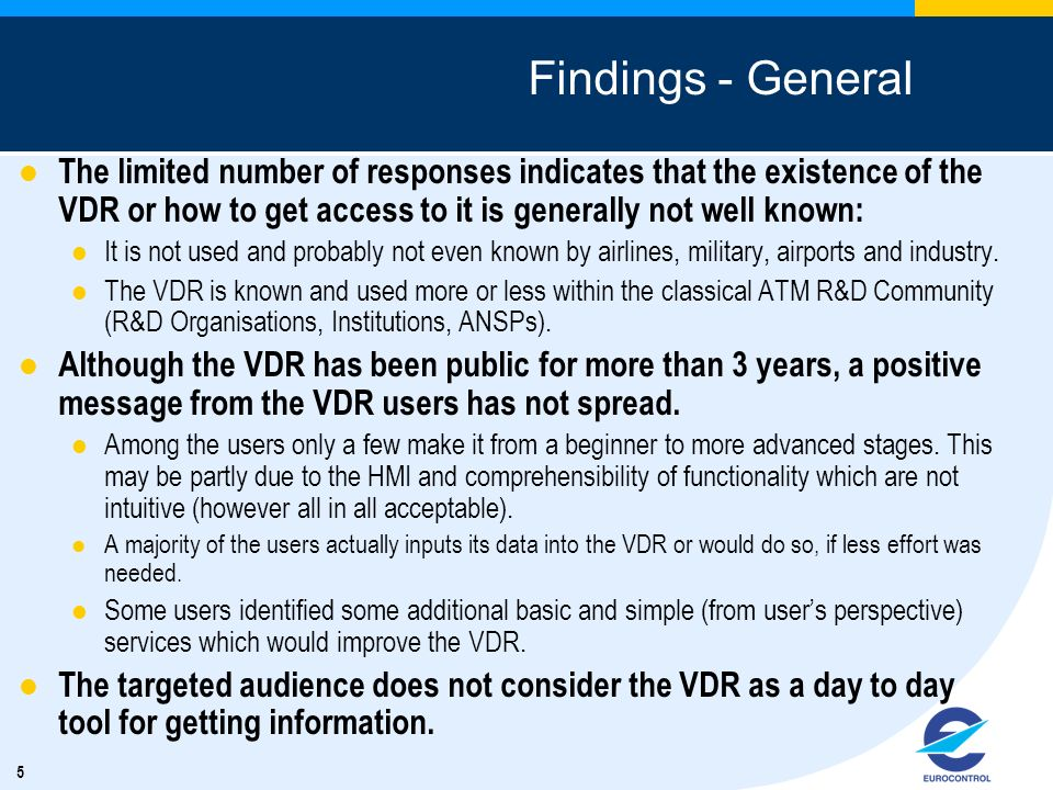 5 Findings - General The limited number of responses indicates that the existence of the VDR or how to get access to it is generally not well known: I