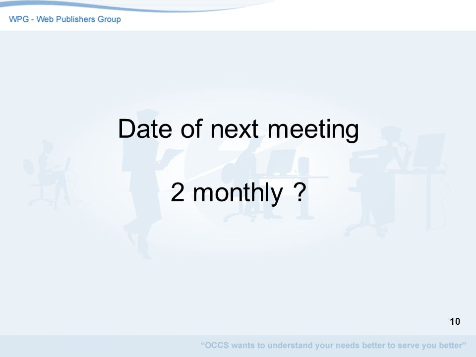 10 Date of next meeting 2 monthly