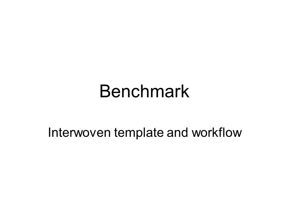 Benchmark Interwoven template and workflow