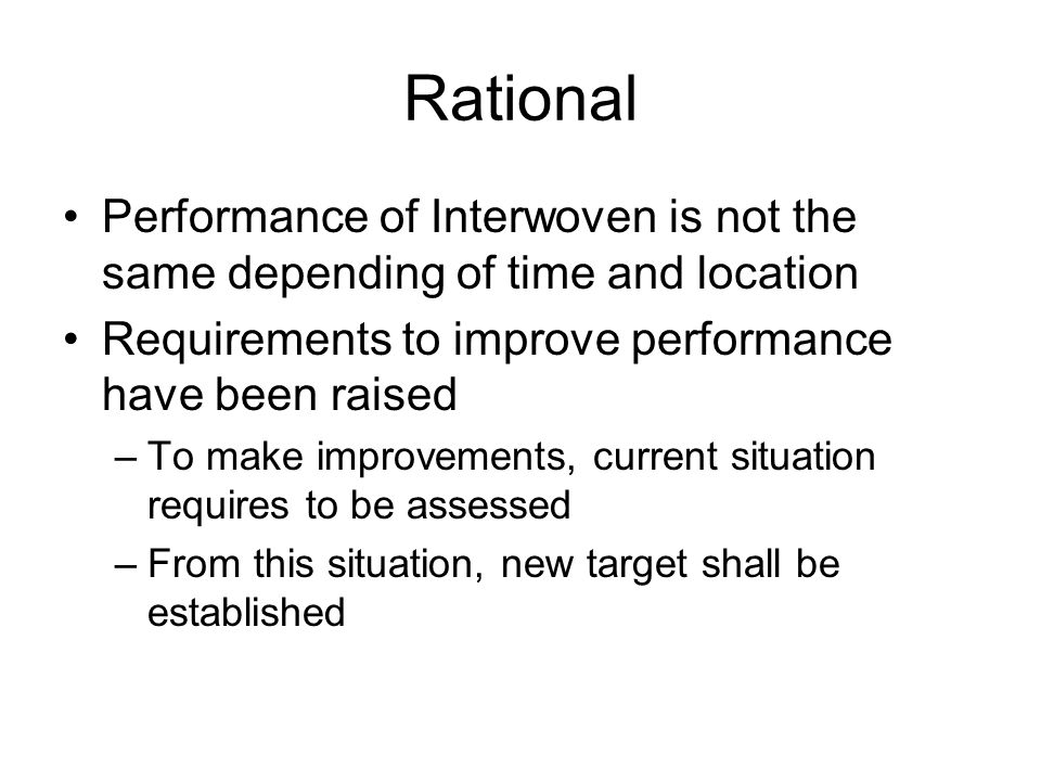 Rational Performance of Interwoven is not the same depending of time and location Requirements to improve performance have been raised –To make improv