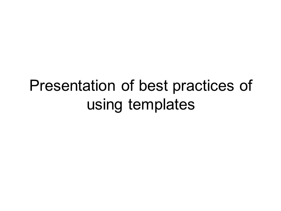 Presentation of best practices of using templates