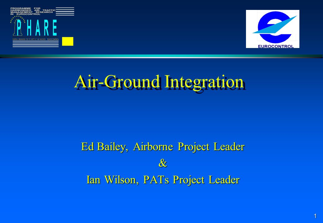 1 Air-Ground Integration Ed Bailey, Airborne Project Leader & Ian Wilson, PATs Project Leader