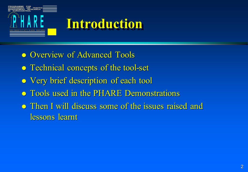 3 PHARE Advanced Tools (PATs) X Arrival managerAM(DLR then NATS) X Conflict probeCP(NLR) X Cooperative toolsCT(CENA) X Departure manager DM(CENA) X Flight path monitorFPM(NLR) X Negotiation managerNM(NATS) X Problem solverHIPS(EEC) X Tactical load smootherTLS(EEC) X Trajectory predictor TP(DERA then NATS) X Arrival managerAM(DLR then NATS) X Conflict probeCP(NLR) X Cooperative toolsCT(CENA) X Departure manager DM(CENA) X Flight path monitorFPM(NLR) X Negotiation managerNM(NATS) X Problem solverHIPS(EEC) X Tactical load smootherTLS(EEC) X Trajectory predictor TP(DERA then NATS)