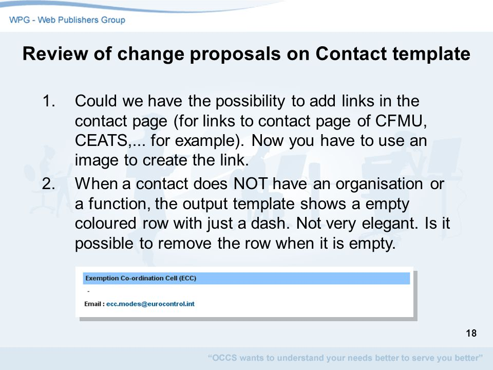 18 1.Could we have the possibility to add links in the contact page (for links to contact page of CFMU, CEATS,... for example). Now you have to use an