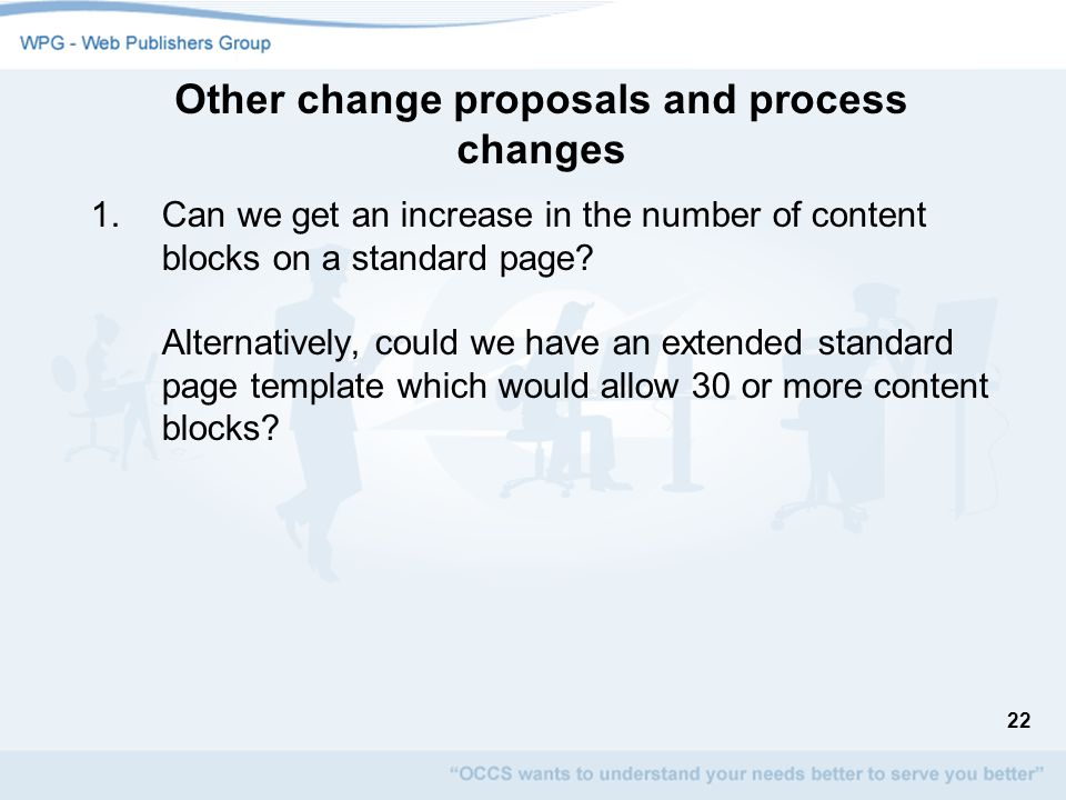 22 Other change proposals and process changes 1.Can we get an increase in the number of content blocks on a standard page.