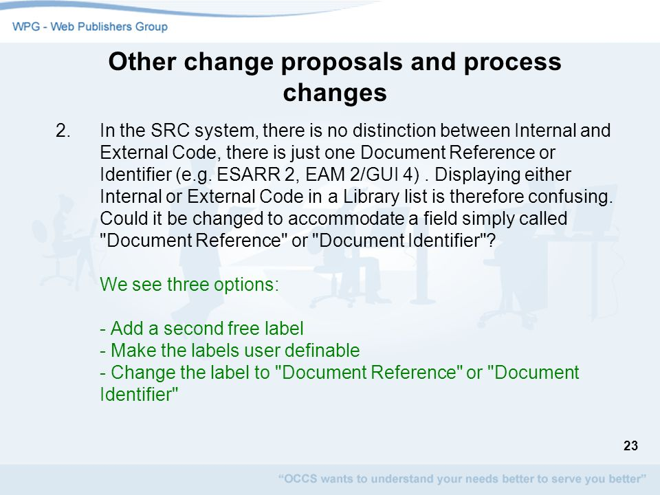 23 Other change proposals and process changes 2.In the SRC system, there is no distinction between Internal and External Code, there is just one Docum