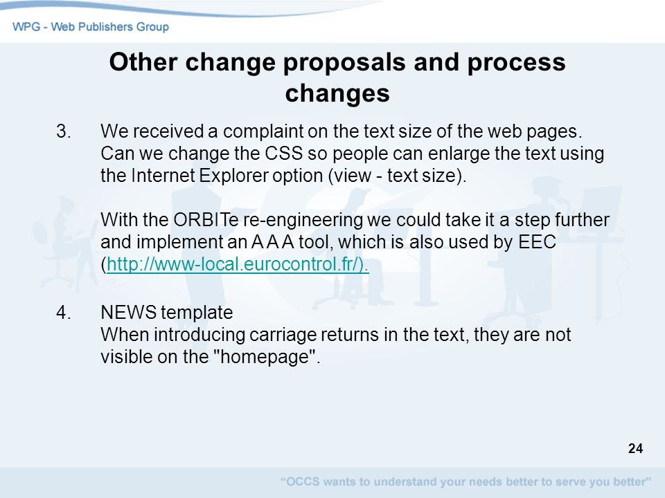 24 Other change proposals and process changes 3.We received a complaint on the text size of the web pages. Can we change the CSS so people can enlarge
