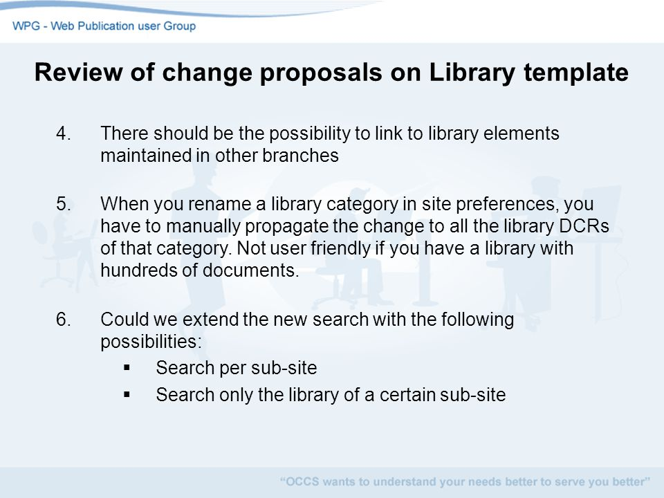 4.There should be the possibility to link to library elements maintained in other branches 5.When you rename a library category in site preferences, you have to manually propagate the change to all the library DCRs of that category.