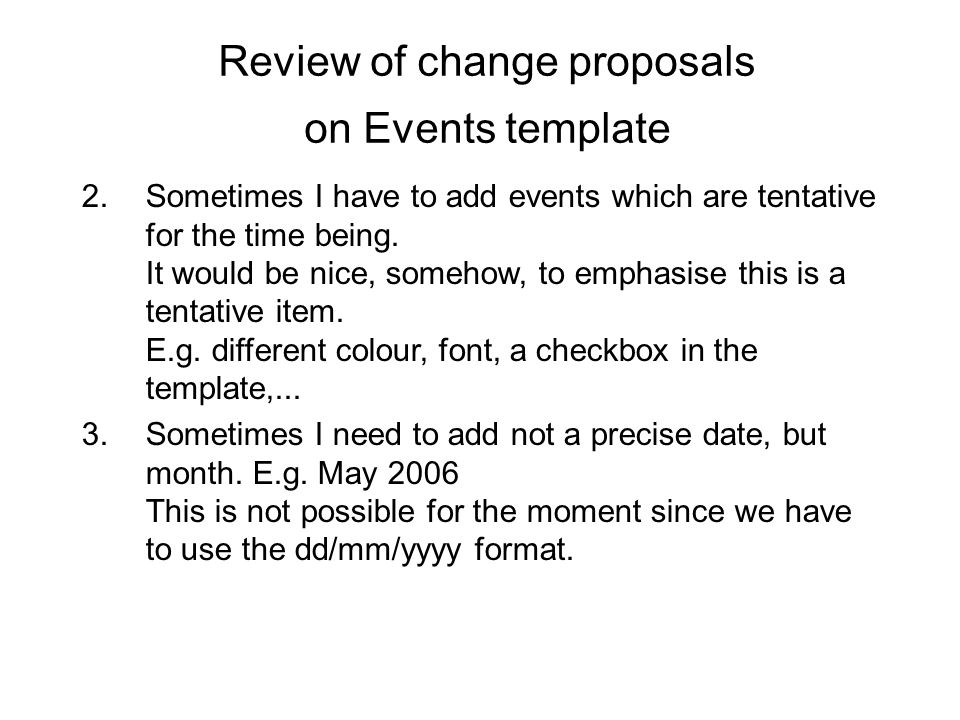 Review of change proposals on Events template 2.Sometimes I have to add events which are tentative for the time being.