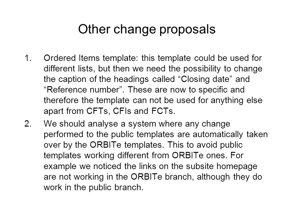 Other change proposals 1.Ordered Items template: this template could be used for different lists, but then we need the possibility to change the caption of the headings called Closing date and Reference number.