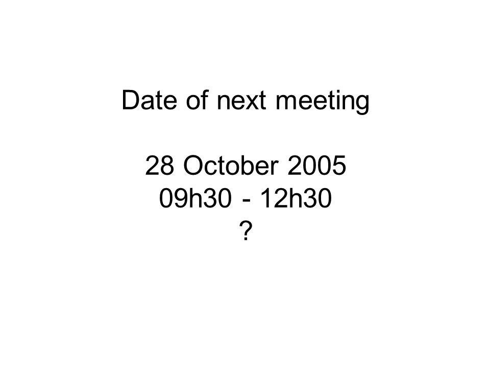 Date of next meeting 28 October 2005 09h30 - 12h30